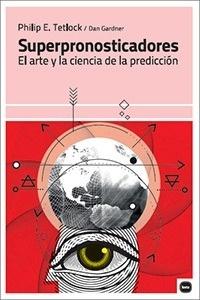 Superpronosticadores - Tetlock, Philip E.