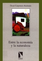 Libro: Entre la Economia y la Naturaleza. la Controversia Sobre 'La Valoracion Monetaria del Medio. AMBIENTE Y LA SUSTENTABILIDAD DEL SISTEMA ECONOMICO.' - Carpintero Redondo, Oscar: