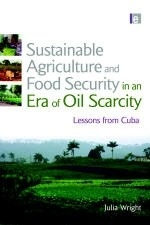 Sustainable Agriculture And Food Security In An Era Of Oil Scarcity. Lessons From Cuba - Wright, Julia