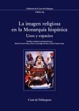 Libro: La Imagen Religiosa en la Monarquía Hispánica 'Usos y Espacios' - Carlos Varona, María Cruz De