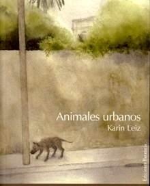 Libro: Animales Urbanos - Leiz, Karin