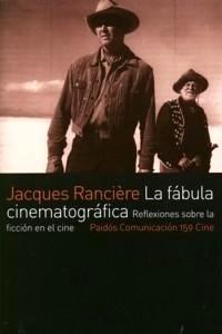 Libro: La Fábula Cinematográfica. Reflexiones sobre la Ficción en el Cine - Ranciere, Jacques