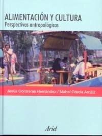 Libro: Alimentación y Antropología. Perspectivas Antropológicas - Contreras Hernandez, Jesus / Gracia Arnaiz, Mabe