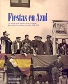 Libro: Fiestas en Azul 'Las Fiestas Mundo Rural Turolense. Alcorisa 1939-1975' - Alloza Carbo, Mª Victoria