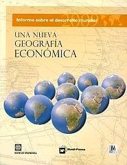 Libro: Una Nueva Geografia Economica 'Informe sobre el Desarrollo Mundial' - Banco Mundial