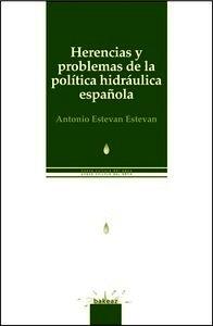 Libro: Herencias y problemas de la política hidráulica española - Estevan Estevan, Antonio