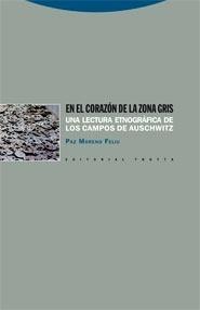 Libro: En el corazón de la zona gris. Una lectura etnográfica de los campos de Auschwitz - Moreno Feliu, Paz