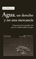 Libro: Agua, un derecho y no una mercancia 'Propuestas de la Sociedad Civil para un Modelo Público del Agua' - Delclos, Jaume