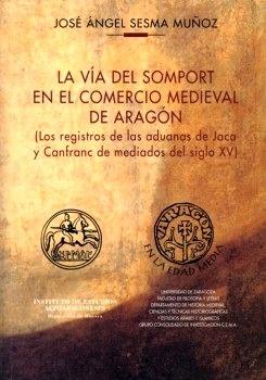 Libro: La vía del Somport en el comercio medieval de Aragón '(los registros de las aduanas de Jaca y Canfranc de mediados del siglo X' - Sesma Muñoz, José Ángel