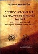Libro: EL tráfico mercantil por las aduanas de Ribagorza (1444-1450) 'Producción y comercio rural en Aragón a finales de la Edad Media' - Sesma Muñoz, José Ángel