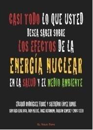 Libro: Casi Todo lo que Usted Desea Saber sobre los Efectos de la Energía Nuclear en la Salud y  Medio Ambiente - Rodríguez Farré, Eduard
