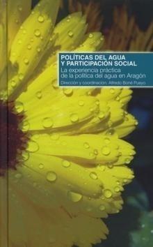 Libro: Políticas del Agua y Participación Social 'La Experiencia Práctica de la Política del Agua en Aragón' - Bone Pueyo, Alfredo