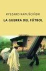 Libro: La Guerra del Fútbol - Kapuscinski, Ryszard