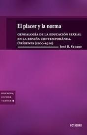 Libro: El Placer y la Norma 'Genealogía de la Educación Sexual en la España Contemporánea...' - Seoane, José B.