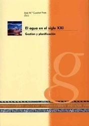 Libro: El Agua en el Siglo Xxi. Gestión y Planificacion. - Cuadrat Prats, Jose M.