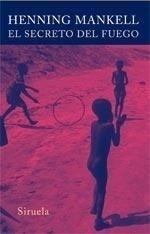 Libro: El Secreto del Fuego - Mankell, Henning