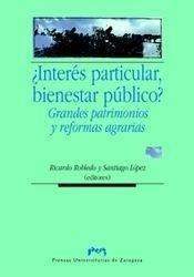 Libro: Interés Particular, Bienestar Púbico? 'Grandes Patrimonios y Reformas Agrarias' - Robledo, Ricardo