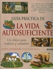 Libro: Guia Practica de la Vida Autosuficiente 'Un Clásico para Realistas y Soñadores' - Seymour, John