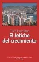 Libro: El Fetiche del crecimiento '. ¿Necesitamos crecer más?' - Hamilton, Clive