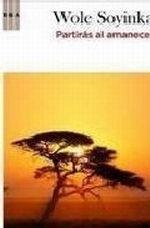 Libro: PARTIRAS AL AMANECER - Soyinka, Wole