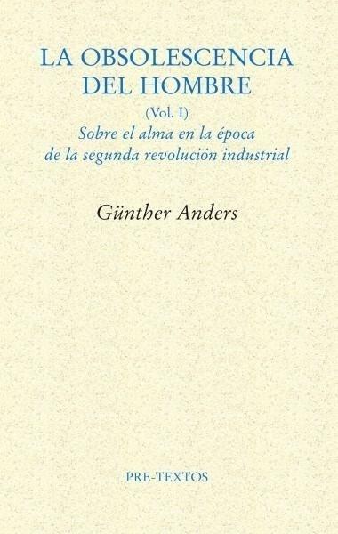 Libro: La obsolescencia del hombre. Vol. I. Sobre el alma en la época de la segunda revolución industrial. - Anders, Gunther