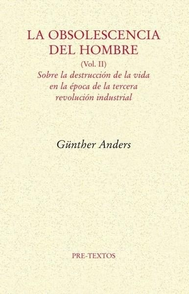 Libro: La obsolescencia del hombre. Vol. II. Sobre la destrucción de la vida en la época de la tercera revolución... - Anders, Gunther
