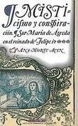 Libro: Misticismo y conspiración. Sor María de Ágreda en el reinado de Felipe IV - Morte Acín, Ana