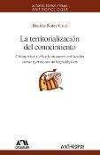 Libro: La territorialización del conocimiento. Categorías y clasificaciones culturales como ejercicios antropológicos - Nates Cruz, Beatriz