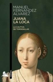 Libro: Juana la Loca 'La cautiva de Tordesillas' - Fernandez Alvarez, Manuel