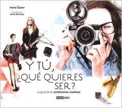 Libro: Y tú ¿ qué quieres ser? 'La guía de las profesiones creativas' - Claver Gómez, Irene