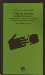 Libro: Todos los Animales Somos Hermanos. Ensayos sobre el Lugar de los Animales en las Sociedades Industrializ - Riechmann, Jorge
