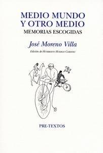 Libro: Medio mundo y otro medio. Memorias escogidas. - Moreno Villa, Jose