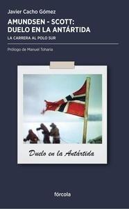 Libro: Amundsen-Scott, duelo en la Antártida 'La carrera al Polo Sur' - Cacho Gómez, Javier