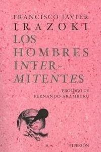 Libro: Los Hombres Intermitentes - Irazoki, Francisco Javier