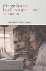 Libro: Los libros que nunca he escrito - Steiner, George