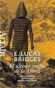 Libro: El último confín de la tierra 'Una juventud entre los indios fueguinos' - Lucas Bridges, E.