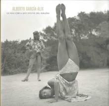 Libro: Lo más cerca que estuve del Paraíso - Garcia Alix, Alberto