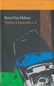 Libro: Venian a buscarlo a él - Vias Mahou, Berta: