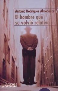 Libro: Hombre que se Volvió Relativo, El - Rodriguez Almodovar, Antonio