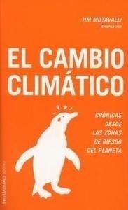 Libro: El Cambio Climático. Crónicas desde la Zona de Riesgo del Planeta - Motavalli, Jim (Comp.)