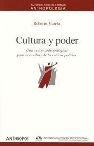 Libro: Cultura y Poder. una Visión Antropológica para el Análisis de la Cultura Política - Varela, Roberto