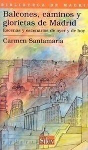 Libro: Balcones, Caminos y Glorietas de Madrid. Escenas y Escenarios de Ayer y de Hoy - Santamaria, Carmen