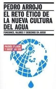 El Reto Ético de la Nueva Cultura del Agua - Arrojo Agudo, Pedro