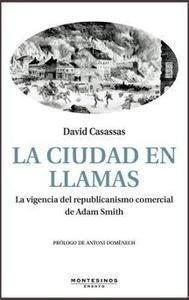 Libro: LA CIUDAD EN LLAMAS. La vigencia del republicanismo comercial de Adam Smith - Casassas, David