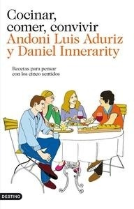 Libro: Cocinar, comer, convivir 'Recetas para pensar con los cinco sentidos' - Aduriz, Andoni Luis