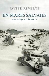 Libro: En mares salvajes 'Un viaje al Ártico' - Reverte, Javier