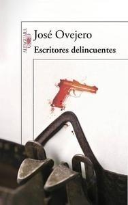 Libro: Escritores delincuentes - Ovejero, Jose