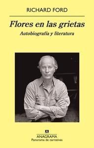 Libro: Flores en las grietas 'Autobiografía y literatura' - Ford, Richard