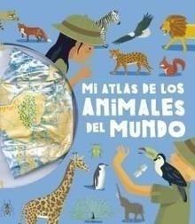 Libro: Mi atlas de los animales del mundo - Vvaa