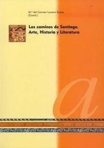 Libro: Los Caminos de Santiago. Arte, Historia y Literatura - Lacarra Ducay, Mª Carmen (Coord.)